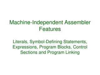 Machine-Independent Assembler Features  Literals, Symbol-Defining Statements, Expressions, Program Blocks, Control Secti
