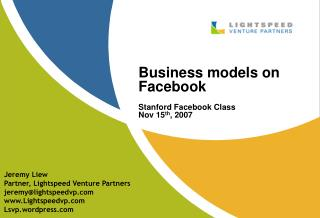 Business models on Facebook Stanford Facebook Class Nov 15 th , 2007