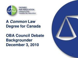 A  Common  Law Degree for Canada OBA Council Debate Backgrounder December 3, 2010