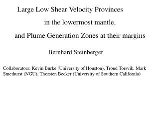 Large Low Shear Velocity Provinces in the lowermost mantle,