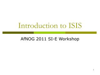 Introduction to ISIS