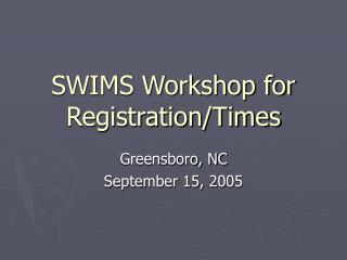 SWIMS Workshop for Registration/Times