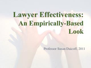 Lawyer Effectiveness:   An Empirically-Based Look