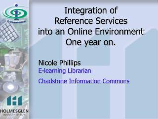 Integration of  Reference Services  into an Online Environment One year on.