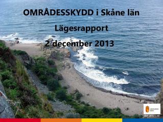 OMRÅDESSKYDD i Skåne län Lägesrapport  2  december 2013