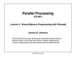 Parallel Processing  (CS 667) Lecture 4:  Shared Memory Programming with Pthreads *