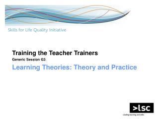 Training the Teacher Trainers Generic Session G3 Learning Theories: Theory and Practice