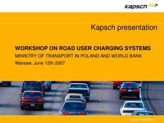 Kapsch presentation WORKSHOP ON ROAD USER CHARGING SYSTEMS