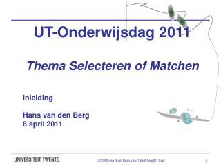 UT-Onderwijsdag 2011 Thema Selecteren of Matchen