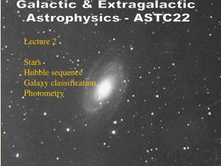 Galactic & Extragalactic  Astrophysics - ASTC22