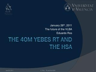 The 40m YEBES RT and the HSA