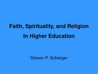 Faith, Spirituality, and Religion  In Higher Education
