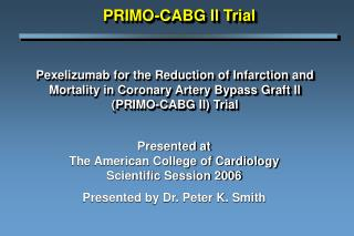 Pexelizumab for the Reduction of Infarction and Mortality in Coronary Artery Bypass Graft ll  PRIMO-CABG II Trial