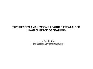 EXPERIENCES AND LESSONS LEARNED FROM ALSEP LUNAR SURFACE OPERATIONS