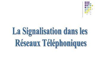 La Signalisation dans les  Réseaux Téléphoniques