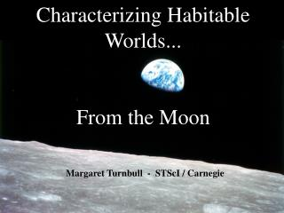Characterizing Habitable Worlds... From the Moon
