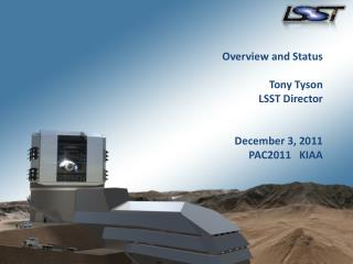 Overview and Status Tony Tyson LSST Director December 3, 2011 PAC2011   KIAA