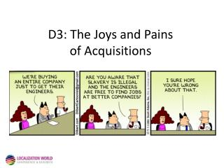 D3: The Joys and Pains  of Acquisitions