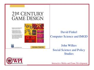 David Finkel Computer Science and IMGD John Wilkes Social Science and Policy Studies