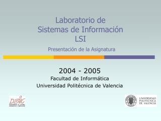 Laboratorio de  Sistemas de Información LSI Presentación de la Asignatura