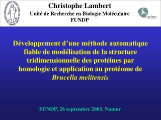 Christophe Lambert Unité de Recherche en Biologie Moléculaire FUNDP