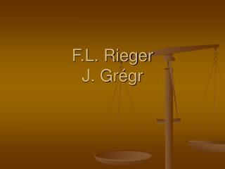 F.L. Rieger J. Grégr