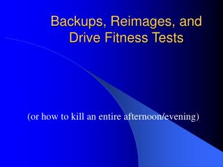 Backups, Reimages, and Drive Fitness Tests