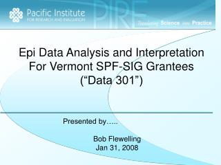 "Epi Data Analysis and Interpretation For Vermont SPF-SIG Grantees (""Data 301"")"