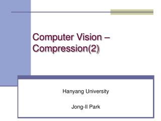 Computer Vision – Compression(2)