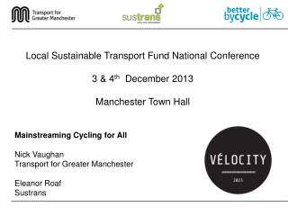 Mainstreaming Cycling for All Nick Vaughan Transport for Greater Manchester Eleanor Roaf Sustrans
