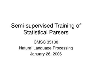 Semi-supervised Training of  Statistical Parsers