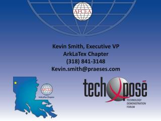 Kevin Smith, Executive VP ArkLaTex  Chapter (318) 841-3148 Kevin.smith@praeses