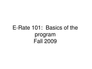 E-Rate 101:  Basics of the program Fall 2009