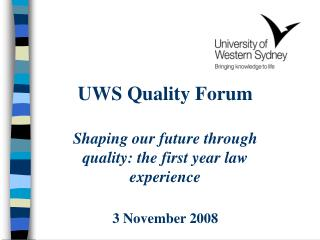 UWS Quality Forum Shaping our future through quality: the first year law experience
