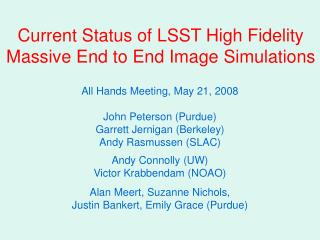 Current Status of LSST High Fidelity Massive End to End Image Simulations
