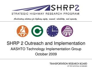 SHRP 2 Outreach and Implementation   AASHTO Technology Implementation Group October 2009