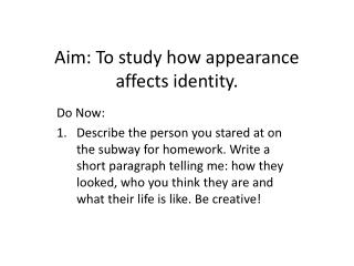 Aim: To study how appearance affects identity.