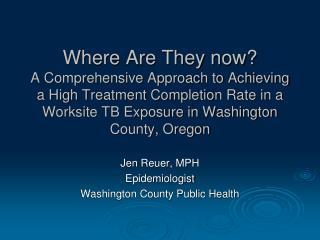 Jen Reuer, MPH Epidemiologist Washington County Public Health