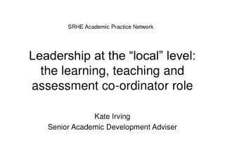 "Leadership at the ""local"" level: the learning, teaching and assessment co-ordinator role"