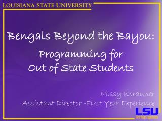 Bengals Beyond the Bayou: Programming for  Out of State Students Missy Korduner