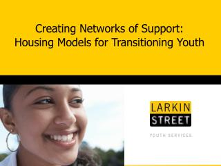 Creating Networks of Support: Housing Models for Transitioning Youth