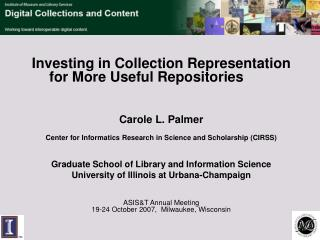 Investing in Collection Representation for More Useful Repositories Carole L. Palmer