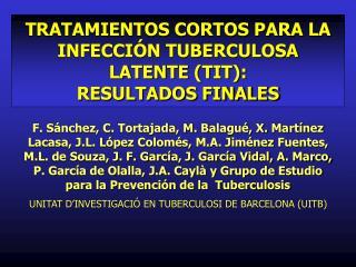 TRATAMIENTOS CORTOS PARA LA INFECCIÓN TUBERCULOSA LATENTE (TIT):  RESULTADOS FINALES