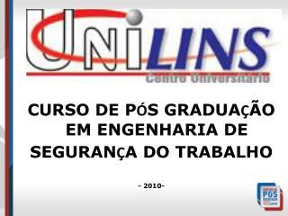 CURSO DE P Ó S GRADUA Ç ÃO EM ENGENHARIA DE  SEGURAN Ç A DO TRABALHO - 2010-