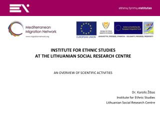 Dr. Karolis Žibas Institute for Ethnic Studies Lithuanian Social Research Centre