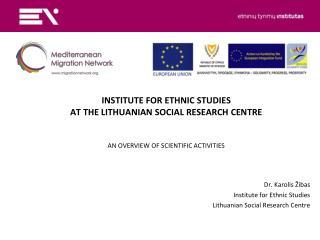 Dr. Karolis Žibas Institute for Ethnic Studies Lithuanian Social Research Centre