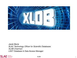 Jacek Becla SLAC Technology Officer for Scientific  Databases XLDB  Chairman
