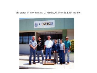 The group: U. New Mexico, U. Mexico, U. Morelia, LSU, and UNI