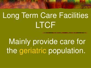 Long Term Care Facilities  LTCF