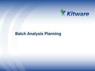 Batch Analysis Planning